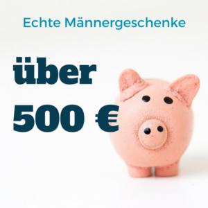 Männergeschenke über 500 Euro