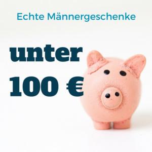 Männergeschenke unter 100 Euro