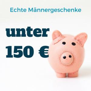 Männergeschenke unter 150 Euro