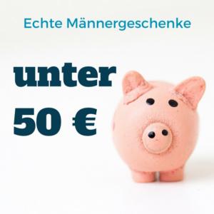 Männergeschenke unter 50 Euro