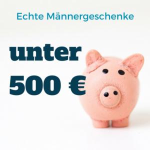 Männergeschenke unter 500 Euro